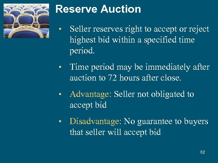 Reserve Auction • Seller reserves right to accept or reject highest bid within a