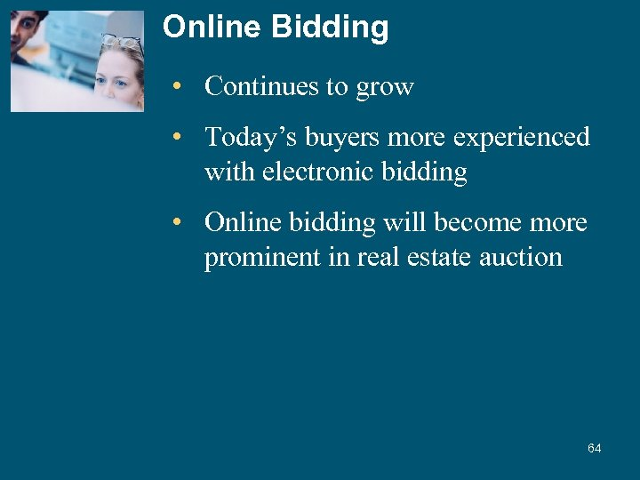 Online Bidding • Continues to grow • Today's buyers more experienced with electronic bidding