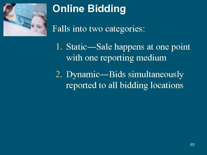 Online Bidding Falls into two categories: 1. Static―Sale happens at one point with one