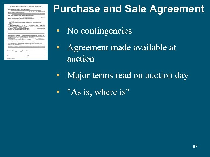Purchase and Sale Agreement • No contingencies • Agreement made available at auction •