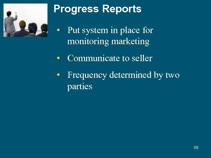 Progress Reports • Put system in place for monitoring marketing • Communicate to seller