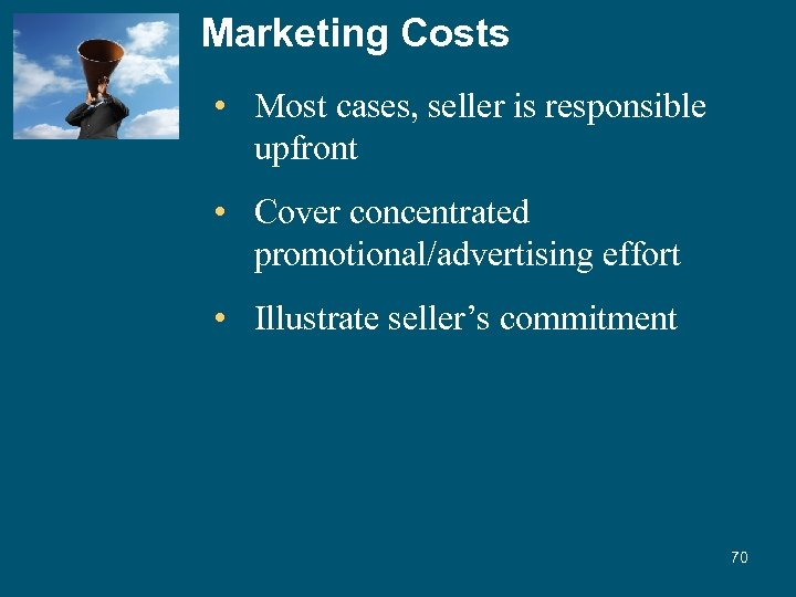 Marketing Costs • Most cases, seller is responsible upfront • Cover concentrated promotional/advertising effort