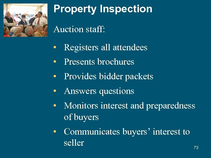 Property Inspection Auction staff: • Registers all attendees • Presents brochures • Provides bidder