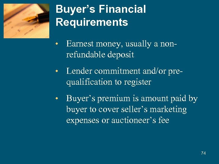 Buyer's Financial Requirements • Earnest money, usually a nonrefundable deposit • Lender commitment and/or