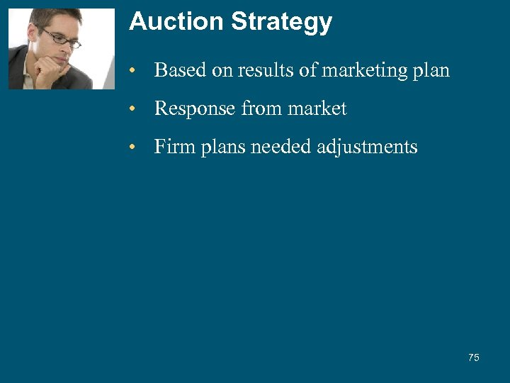 Auction Strategy • Based on results of marketing plan • Response from market •