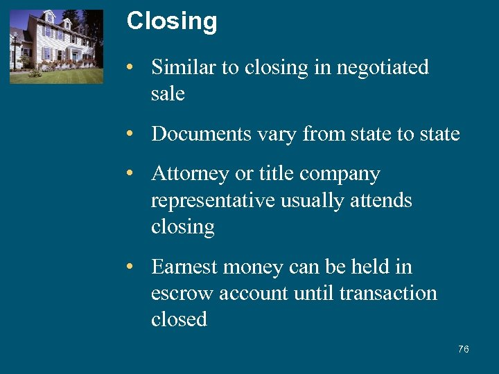 Closing • Similar to closing in negotiated sale • Documents vary from state to