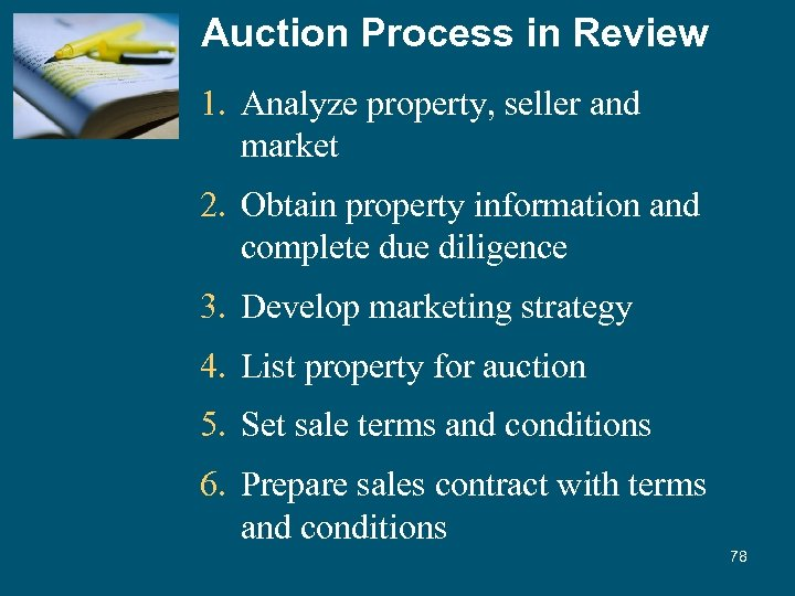 Auction Process in Review 1. Analyze property, seller and market 2. Obtain property information