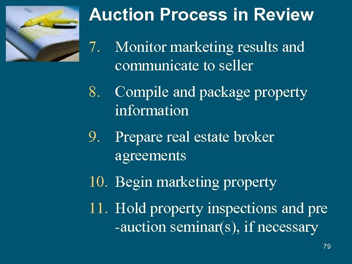 Auction Process in Review 7. Monitor marketing results and communicate to seller 8. Compile