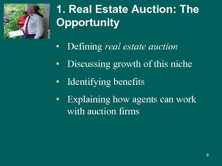 1. Real Estate Auction: The Opportunity • Defining real estate auction • Discussing growth