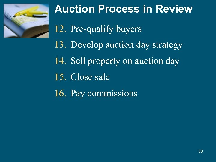 Auction Process in Review 12. Pre-qualify buyers 13. Develop auction day strategy 14. Sell