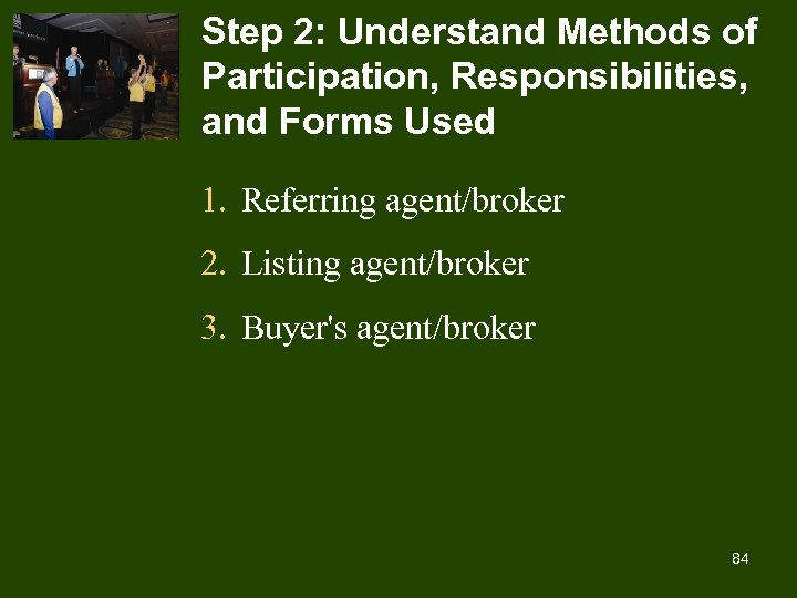 Step 2: Understand Methods of Participation, Responsibilities, and Forms Used 1. Referring agent/broker 2.