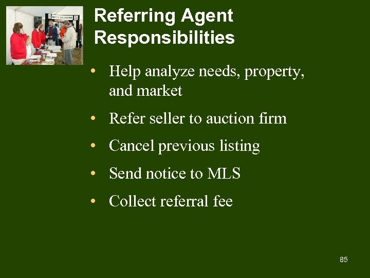 Referring Agent Responsibilities • Help analyze needs, property, and market • Refer seller to