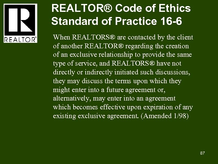 REALTOR® Code of Ethics Standard of Practice 16 -6 When REALTORS® are contacted by