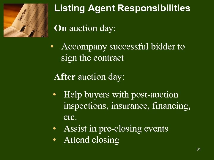 Listing Agent Responsibilities On auction day: • Accompany successful bidder to sign the contract
