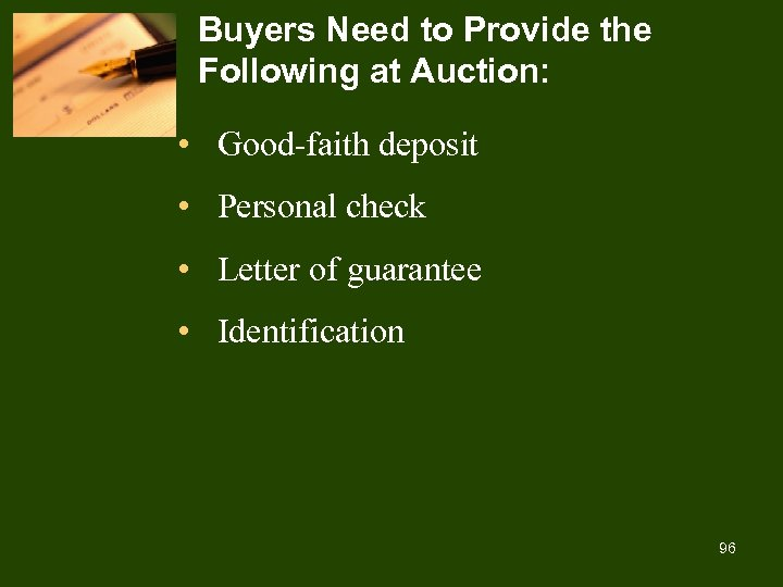 Buyers Need to Provide the Following at Auction: • Good-faith deposit • Personal check