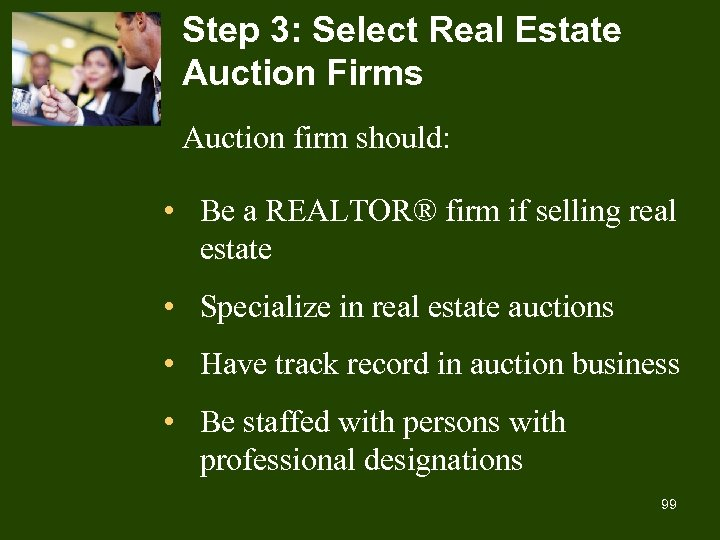 Step 3: Select Real Estate Auction Firms Auction firm should: • Be a REALTOR®