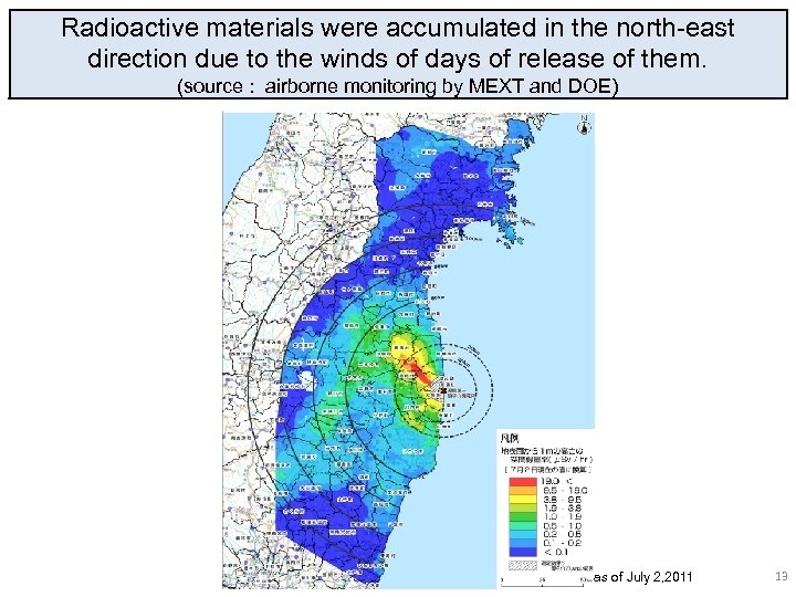 Radioactive materials were accumulated in the north-east direction due to the winds of days