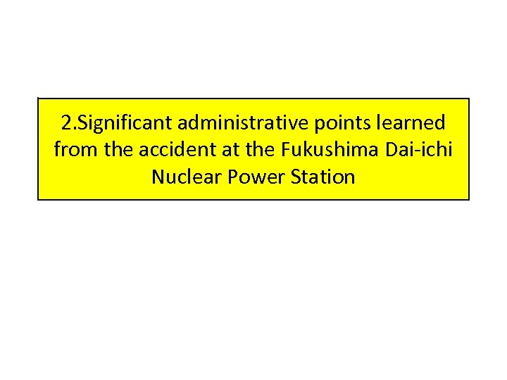 2. Significant administrative points learned from the accident at the Fukushima Dai-ichi Nuclear Power