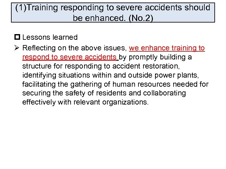 (1)Training responding to severe accidents should be enhanced. (No. 2) p Lessons learned Ø
