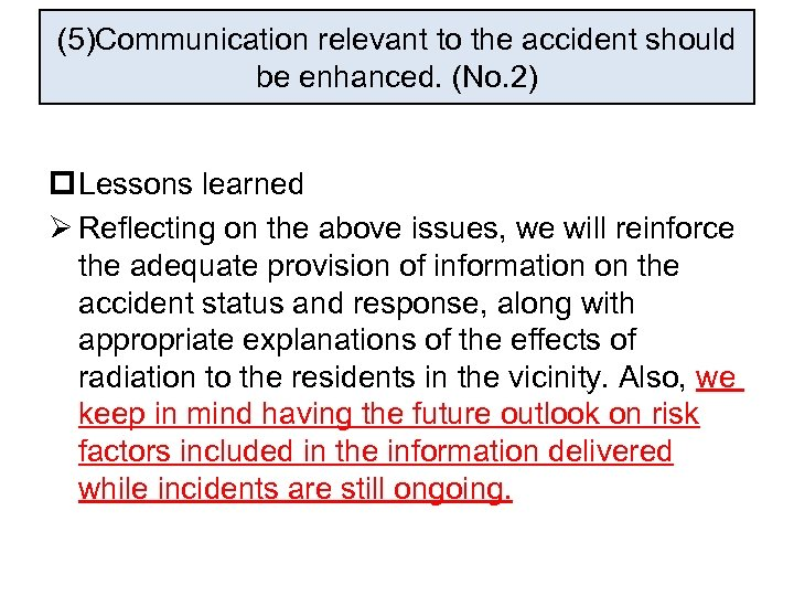 (5)Communication relevant to the accident should be enhanced. (No. 2) p Lessons learned Ø