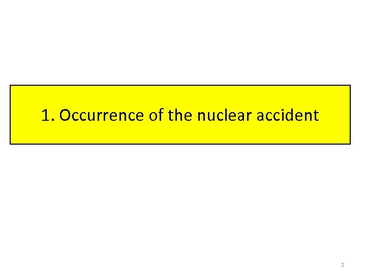 1. Occurrence of the nuclear accident 2
