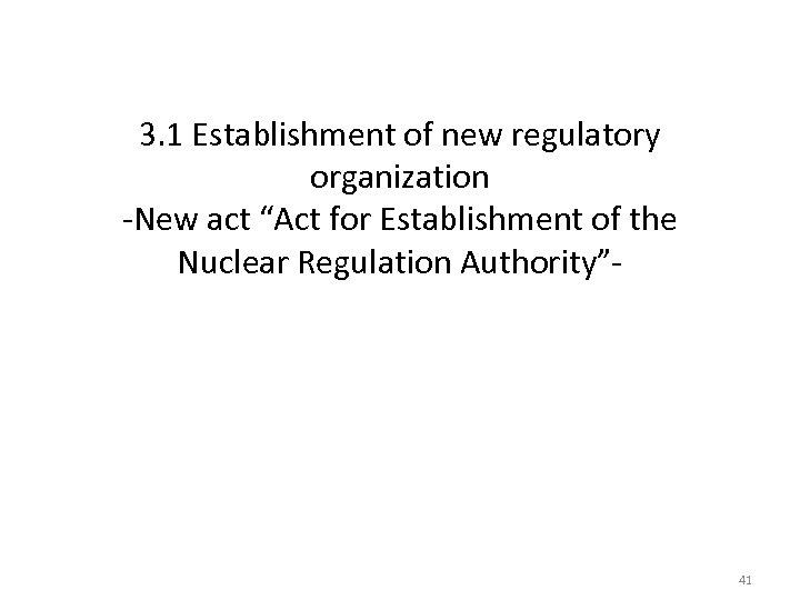 "3. 1 Establishment of new regulatory organization -New act ""Act for Establishment of the"