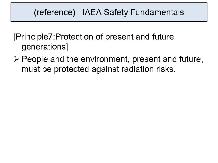 (reference) IAEA Safety Fundamentals [Principle 7: Protection of present and future generations] Ø People