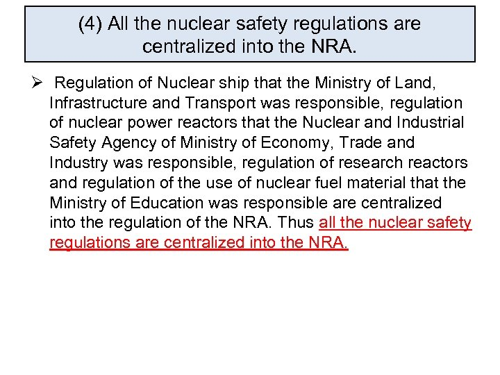 (4) All the nuclear safety regulations are centralized into the NRA. Ø Regulation of