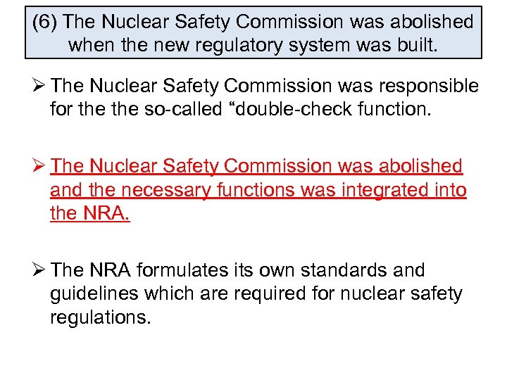 (6) The Nuclear Safety Commission was abolished when the new regulatory system was built.