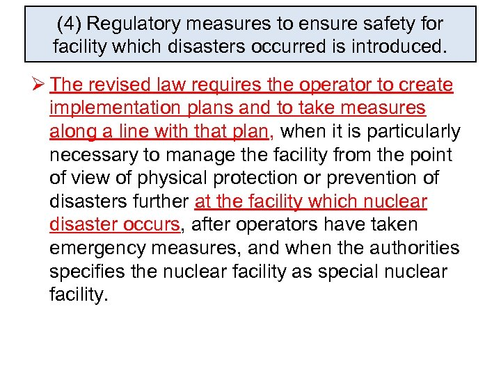 (4) Regulatory measures to ensure safety for facility which disasters occurred is introduced. Ø