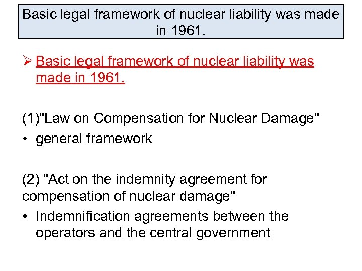 Basic legal framework of nuclear liability was made in 1961. Ø Basic legal framework