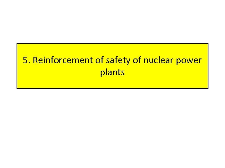 5. Reinforcement of safety of nuclear power plants