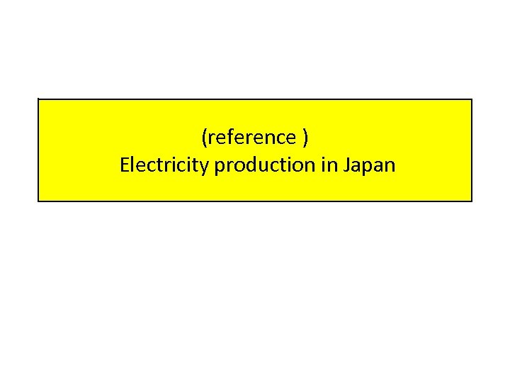 (reference ) Electricity production in Japan
