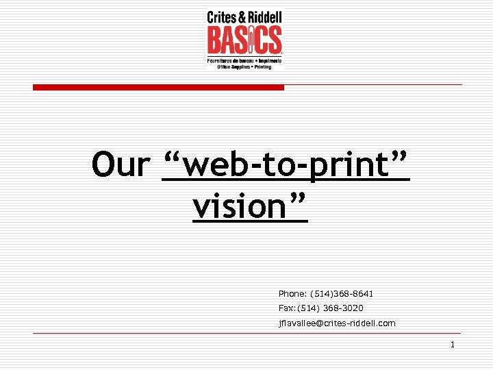 """Our """"web-to-print"""" vision"""" Phone: (514)368 -8641 Fax: (514) 368 -3020 jflavallee@crites-riddell. com 1"""