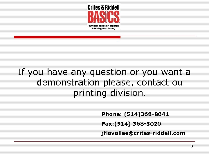 If you have any question or you want a demonstration please, contact ou printing