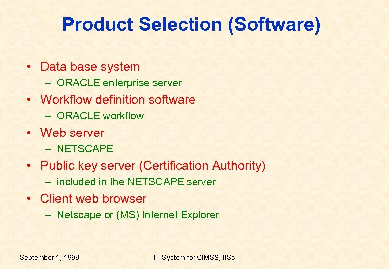 Product Selection (Software) • Data base system – ORACLE enterprise server • Workflow definition
