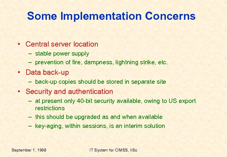 Some Implementation Concerns • Central server location – stable power supply – prevention of