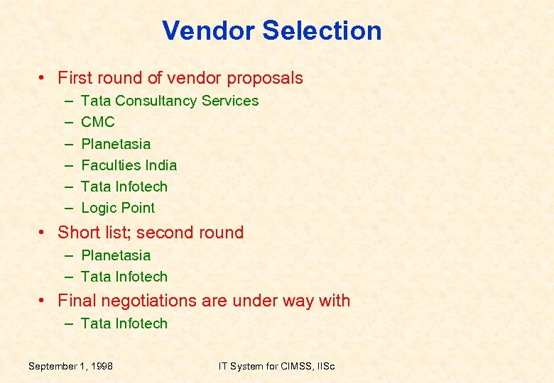 Vendor Selection • First round of vendor proposals – – – Tata Consultancy Services