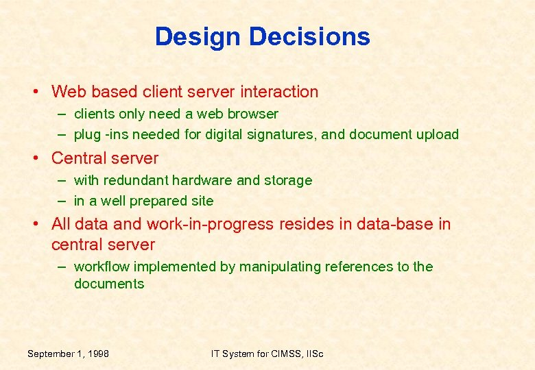 Design Decisions • Web based client server interaction – clients only need a web
