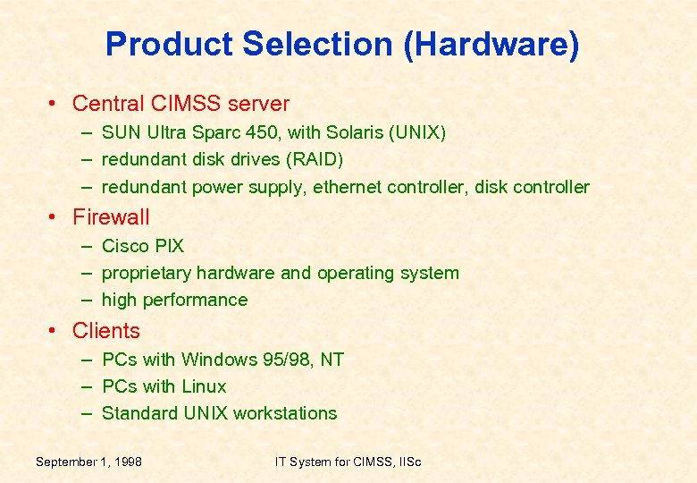 Product Selection (Hardware) • Central CIMSS server – SUN Ultra Sparc 450, with Solaris