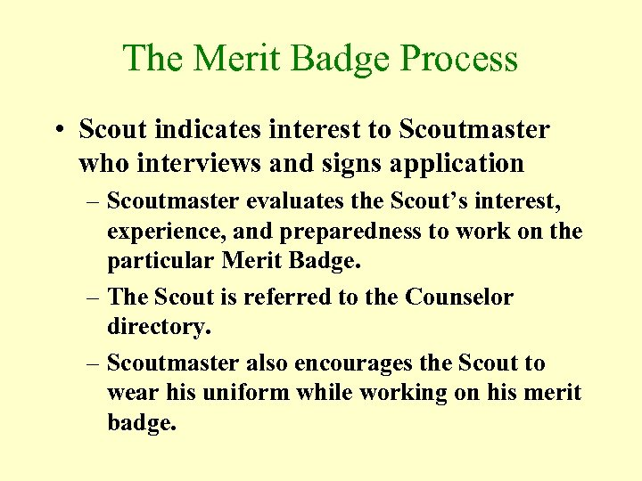 The Merit Badge Process • Scout indicates interest to Scoutmaster who interviews and signs