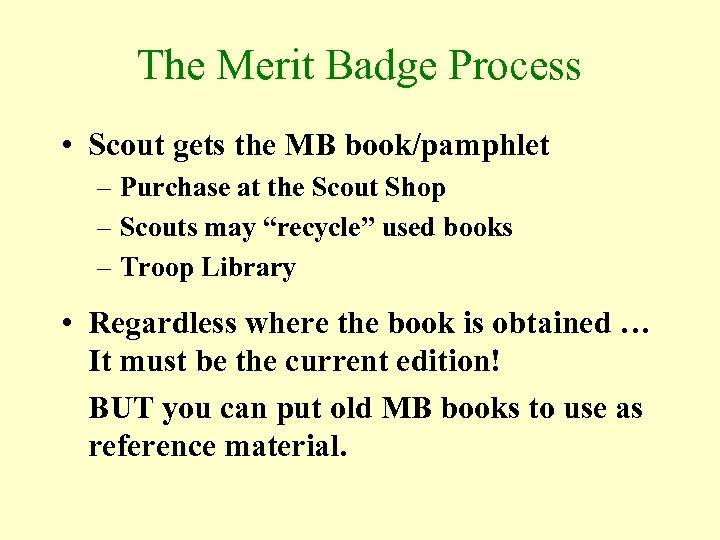 The Merit Badge Process • Scout gets the MB book/pamphlet – Purchase at the