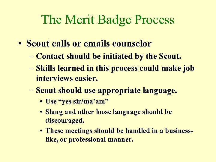The Merit Badge Process • Scout calls or emails counselor – Contact should be