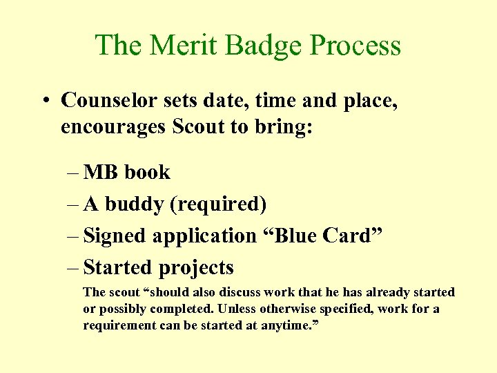 The Merit Badge Process • Counselor sets date, time and place, encourages Scout to