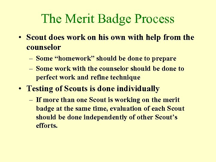 The Merit Badge Process • Scout does work on his own with help from