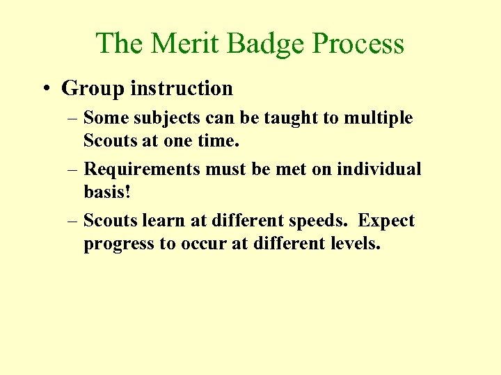 The Merit Badge Process • Group instruction – Some subjects can be taught to