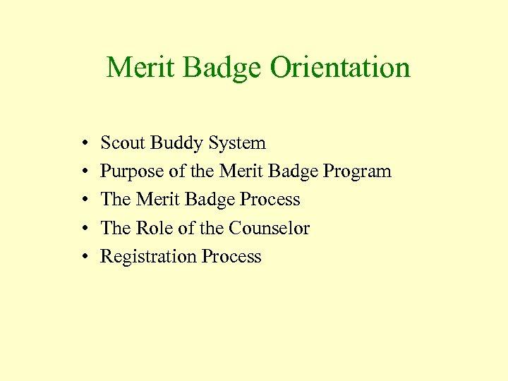 Merit Badge Orientation • • • Scout Buddy System Purpose of the Merit Badge