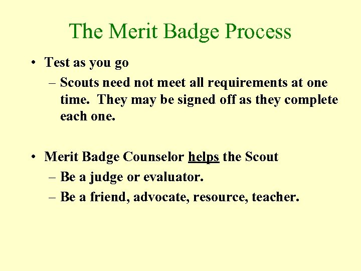 The Merit Badge Process • Test as you go – Scouts need not meet