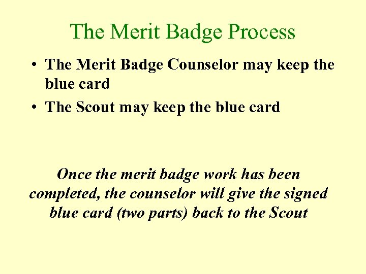 The Merit Badge Process • The Merit Badge Counselor may keep the blue card