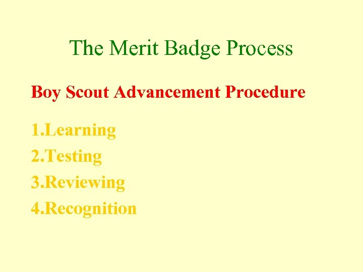 The Merit Badge Process Boy Scout Advancement Procedure 1. Learning 2. Testing 3. Reviewing